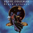 STEVE COLEMAN Steve Coleman And Five Elements : Black Science album cover