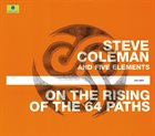 STEVE COLEMAN Steve Coleman And Five Elements : On The Rising Of The 64 Paths album cover