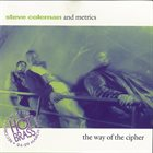 STEVE COLEMAN Steve Coleman and Metrics : The Way of the Cipher album cover