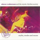 STEVE COLEMAN Steve Coleman and The Mystic Rhythm Society : Myths, Modes and Means album cover