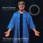 STEVE COLEMAN Steve Coleman And Five Elements : The Sonic Language Of Myth album cover