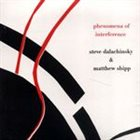 STEVE DALACHINSKY Steve Dalachinsky & Matthew Shipp : Phenomena Of Interference album cover