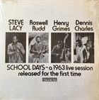 STEVE LACY Steve Lacy, Roswell Rudd, Henry Grimes, Dennis Charles : School Days - A 1963 Live Session Released For The First Time album cover