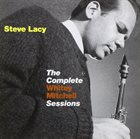 STEVE LACY The Complete Whitey Mitchell Sessions album cover