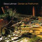 STEVE LEHMAN Demian As Posthuman album cover