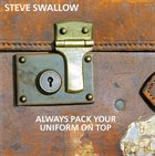 STEVE SWALLOW Always Pack Your Uniform On Top album cover