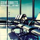 STEVE TIBBETTS Alien Lounge...Live 1987 album cover