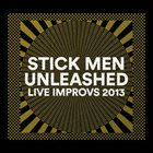 STICK MEN Unleashed (Live Improvs 2013) album cover