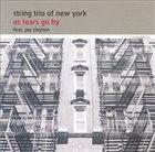 STRING TRIO OF NEW YORK As Tears Go By album cover