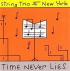 STRING TRIO OF NEW YORK Time Never Lies album cover