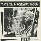 SUN RA Sun Ra & His Myth Science Arkestra : Fate In A Pleasant Mood album cover