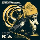 SUN RA Marshall Allen Presents Sun Ra & His Arkestra : In The Orbit Of Ra album cover