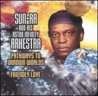 SUN RA Pathways to Unknown Worlds / Friendly Love album cover