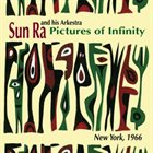 SUN RA Sun Ra & His Arkestra : Pictures of Infinity album cover