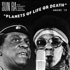 SUN RA Sun Ra & His Intergalactic Research Arkestra : Planets of Life or Death: Amiens '73 album cover