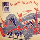 SUN RA Sun Ra & His Myth Science Arkestra : We Travel The Space Ways album cover