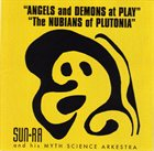 SUN RA Sun Ra - Angels and Demons at Play - The Nubians of Plutonia album cover