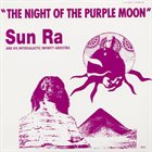 SUN RA Sun Ra And His Intergalactic Infinity Arkestra : The Night Of The Purple Moon album cover
