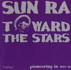 SUN RA Toward the Stars: Pioneering in 1955-56 album cover