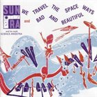 SUN RA We Travel the Spaceways / Bad and Beautiful album cover