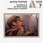 SUNNY MURRAY Sunshine & An Even Break (Never Give A Sucker) album cover