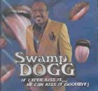 SWAMP DOGG If I Ever Kiss It....He Can Kiss It Goodbye! album cover