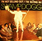 SWAMP DOGG I'm Not Selling Out / I'm Buying In! album cover