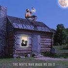 SWAMP DOGG The White Man Made Me Do It album cover