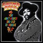 SWAMP DOGG You Ain't Never Too Old To Boogie album cover