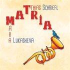 TAMARA LUKASHEVA Tamara Lukasheva Matthias Schriefl : Matria album cover