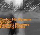 TAYLOR HO BYNUM Taylor Ho Bynum Sextet : Asphalt Flowers Forking Paths album cover