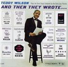 TEDDY WILSON And Then They Wrote... album cover