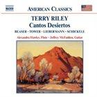 TERRY RILEY Cantos Desiertos (with Robert Beaser / Joan Tower / Lowell Liebermann / Peter Schickele) album cover