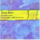 TERRY RILEY No Man's Land Conversation With The Sirocco album cover