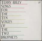 TERRY RILEY Songs for the Ten Voices of the Two Prophets album cover