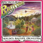 TERRY WALDO Waldo's Ragtime Orchestra : Spectacular Ragtime album cover