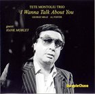 TETE MONTOLIU I Wanna Talk About You album cover
