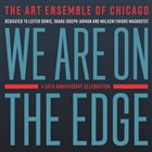 THE ART ENSEMBLE OF CHICAGO We Are On The Edge : A 50th Anniversary Celebration album cover