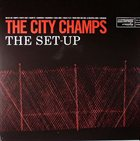 THE CITY CHAMPS The Set-Up album cover