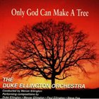 THE DUKE ELLINGTON ORCHESTRA Only God Can Make a Tree album cover