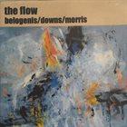 FLOW TRIO (THE FLOW) Belogenis  / Downs  / Morris : The Flow album cover