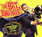 THE FLYING HORSE BIG BAND The Flying Horse Big Band Directed By Jeff Rupert : The Bat Swings! album cover