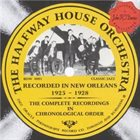 THE HALFWAY HOUSE ORCHESTRA The Complete Recordings: Recorded In New Orleans 1925-1928 album cover