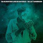 THE HELIOCENTRICS The Heliocentrics & Melvin Van Peebles : The Last Transmission album cover