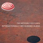 THE IMPOSSIBLE GENTLEMEN Internationally Recognisable Aliens album cover