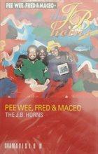 THE J.B.'S / JB HORNS The J.B. Horns : Pee Wee, Fred & Maceo album cover