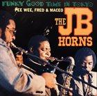 THE J.B.'S / JB HORNS The J.B. Horns : Funky Good Time / Live album cover