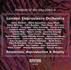 THE LONDON IMPROVISERS ORCHESTRA Responses, Reproduction & Reality : Freedom Of The City 2003-4 album cover