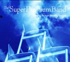 THE SUPER PREMIUM BAND Softly, As In A Morning Sunrise album cover