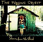 THE WRONG OBJECT — Stories from the Shed album cover